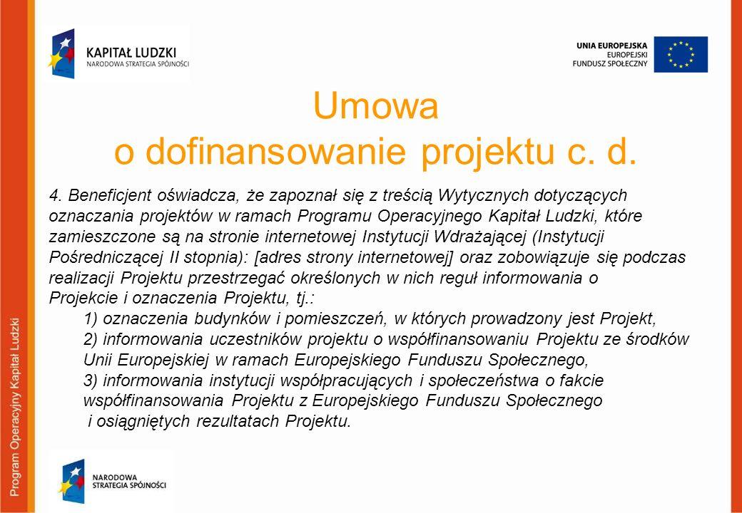 Umowa o dofinansowanie projektu c. d. 4. Beneficjent oświadcza, że zapoznał się z treścią Wytycznych dotyczących oznaczania projektów w ramach Program