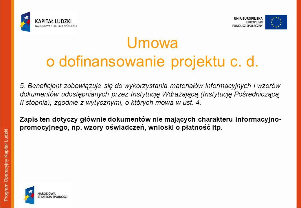 Umowa o dofinansowanie projektu c. d. 5. Beneficjent zobowiązuje się do wykorzystania materiałów informacyjnych i wzorów dokumentów udostępnianych prz