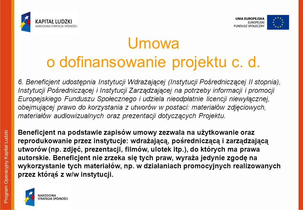 Umowa o dofinansowanie projektu c. d. 6. Beneficjent udostępnia Instytucji Wdrażającej (Instytucji Pośredniczącej II stopnia), Instytucji Pośrednicząc