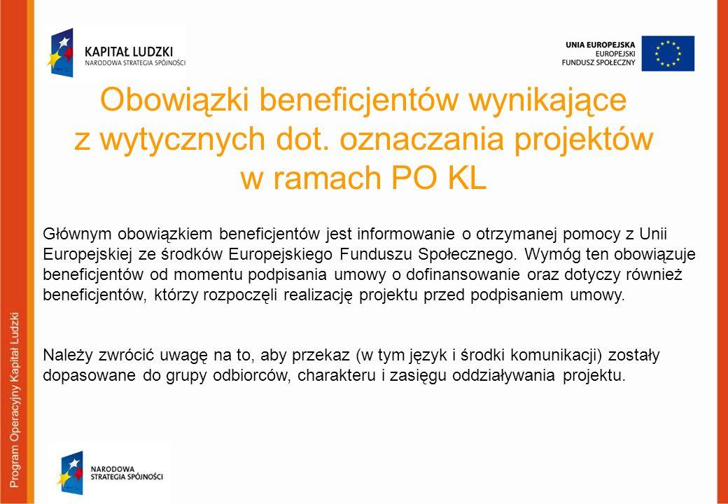 Obowiązki beneficjentów wynikające z wytycznych dot. oznaczania projektów w ramach PO KL Głównym obowiązkiem beneficjentów jest informowanie o otrzyma