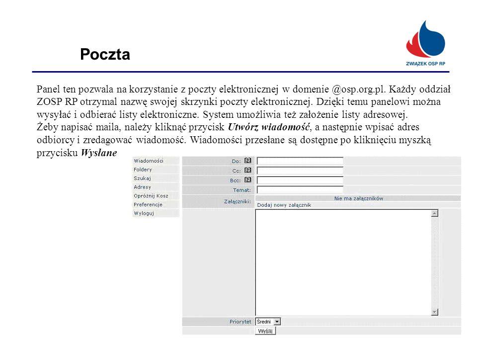 Poczta Panel ten pozwala na korzystanie z poczty elektronicznej w domenie @osp.org.pl. Każdy oddział ZOSP RP otrzymal nazwę swojej skrzynki poczty ele
