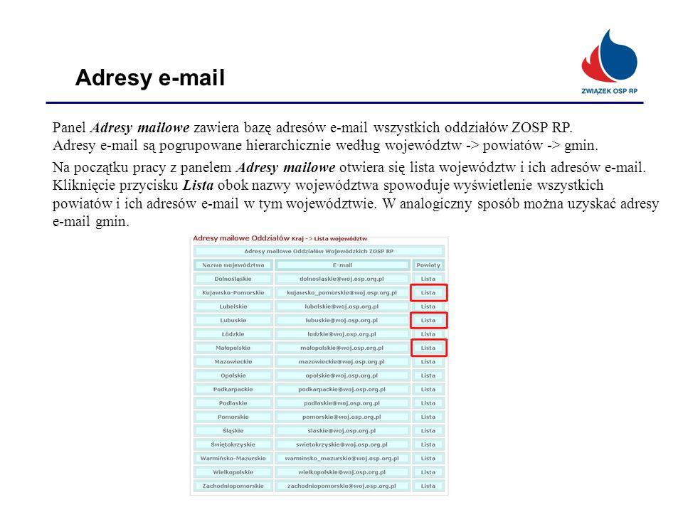 Adresy e-mail Panel Adresy mailowe zawiera bazę adresów e-mail wszystkich oddziałów ZOSP RP. Adresy e-mail są pogrupowane hierarchicznie według wojewó