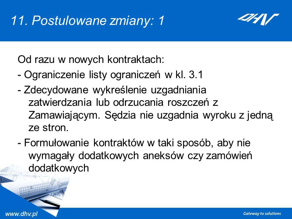 www.dhv.pl 11. Postulowane zmiany: 1 Od razu w nowych kontraktach: - Ograniczenie listy ograniczeń w kl. 3.1 - Zdecydowane wykreślenie uzgadniania zat