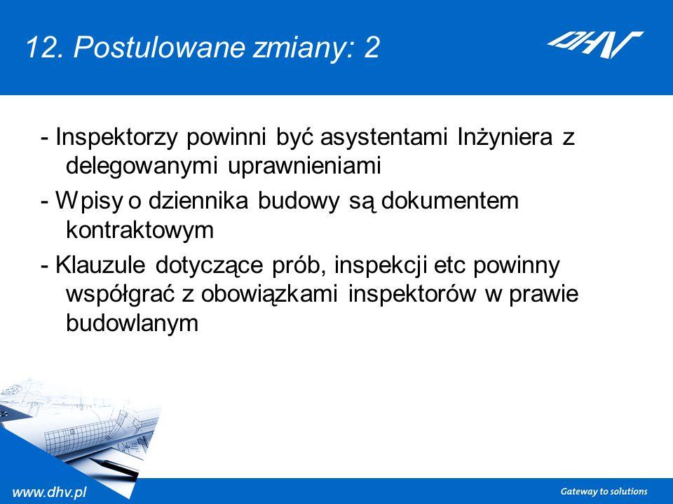 www.dhv.pl 12. Postulowane zmiany: 2 - Inspektorzy powinni być asystentami Inżyniera z delegowanymi uprawnieniami - Wpisy o dziennika budowy są dokume