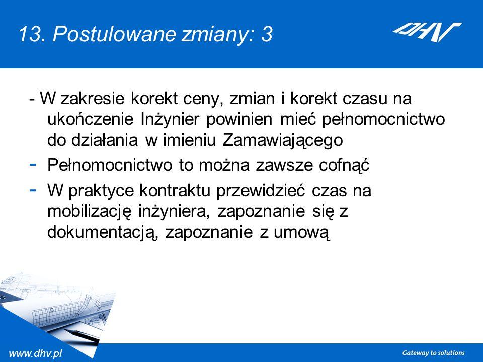 www.dhv.pl 13. Postulowane zmiany: 3 - W zakresie korekt ceny, zmian i korekt czasu na ukończenie Inżynier powinien mieć pełnomocnictwo do działania w