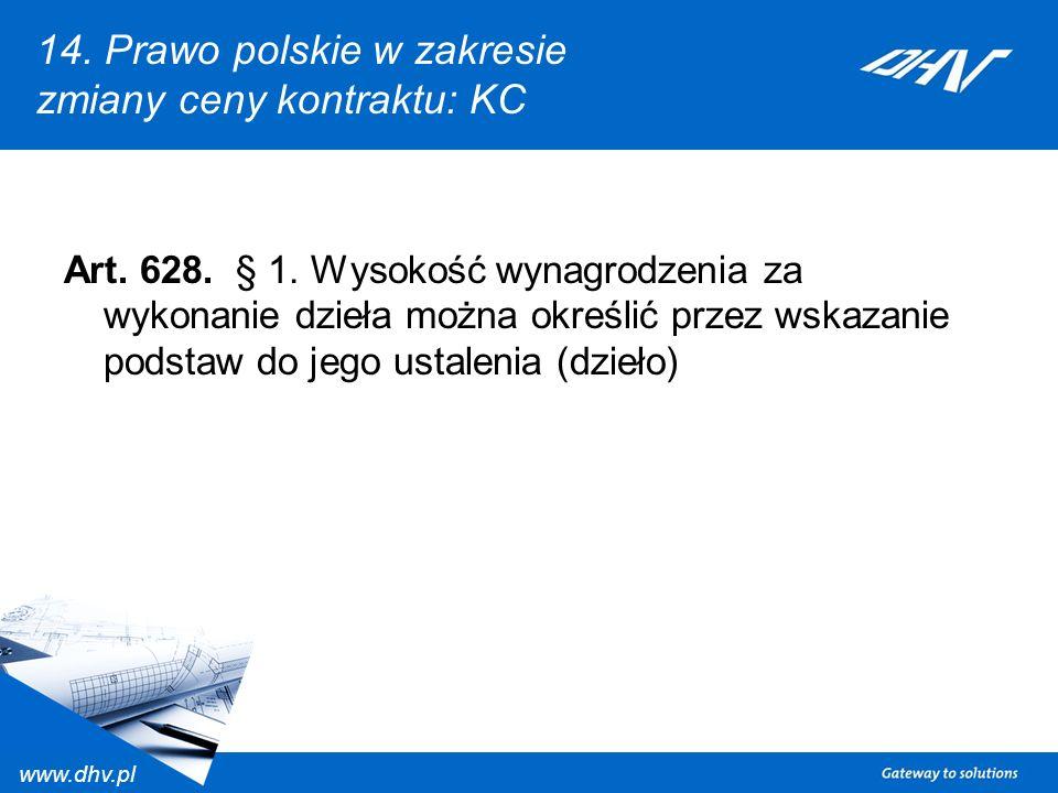 www.dhv.pl 14. Prawo polskie w zakresie zmiany ceny kontraktu: KC Art. 628. § 1. Wysokość wynagrodzenia za wykonanie dzieła można określić przez wskaz