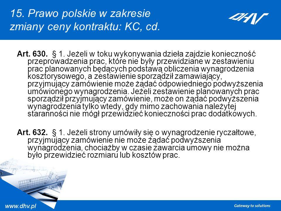www.dhv.pl 15. Prawo polskie w zakresie zmiany ceny kontraktu: KC, cd. Art. 630. § 1. Jeżeli w toku wykonywania dzieła zajdzie konieczność przeprowadz