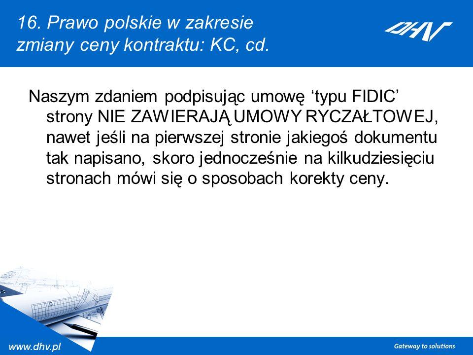 www.dhv.pl 16. Prawo polskie w zakresie zmiany ceny kontraktu: KC, cd. Naszym zdaniem podpisując umowę typu FIDIC strony NIE ZAWIERAJĄ UMOWY RYCZAŁTOW
