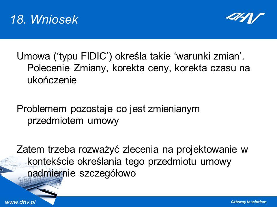 www.dhv.pl 18. Wniosek Umowa (typu FIDIC) określa takie warunki zmian. Polecenie Zmiany, korekta ceny, korekta czasu na ukończenie Problemem pozostaje