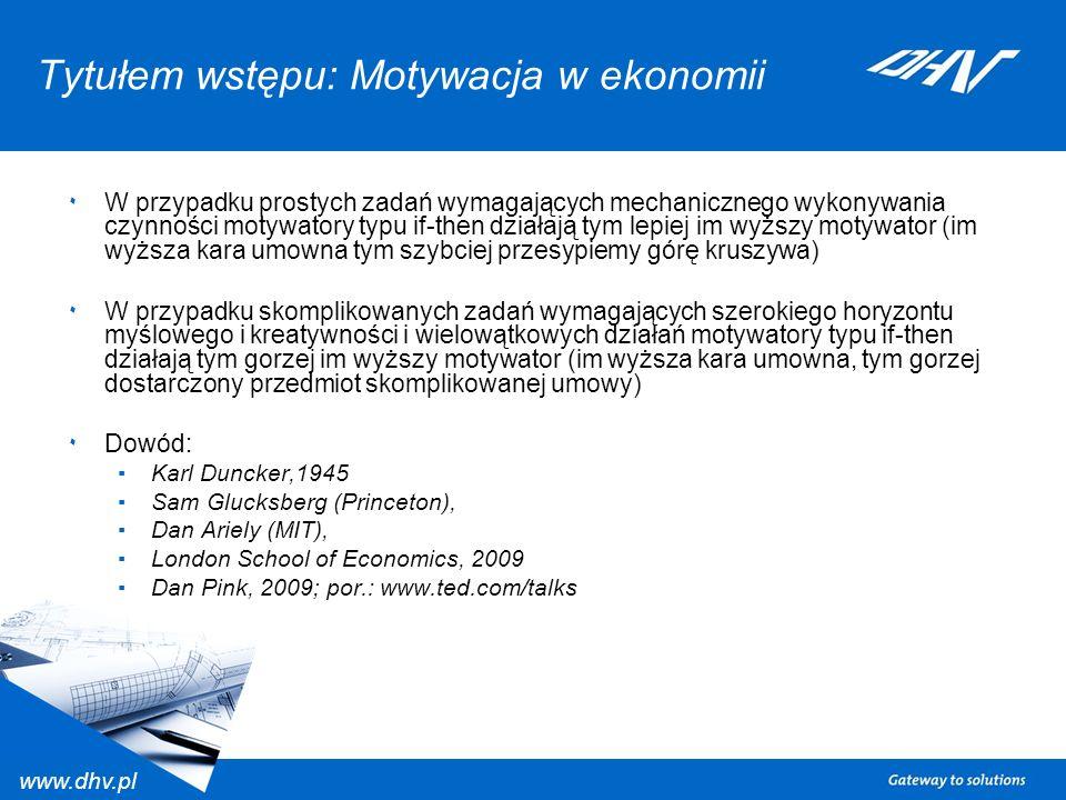 www.dhv.pl Tytułem wstępu: Motywacja w ekonomii ٠ W przypadku prostych zadań wymagających mechanicznego wykonywania czynności motywatory typu if-then