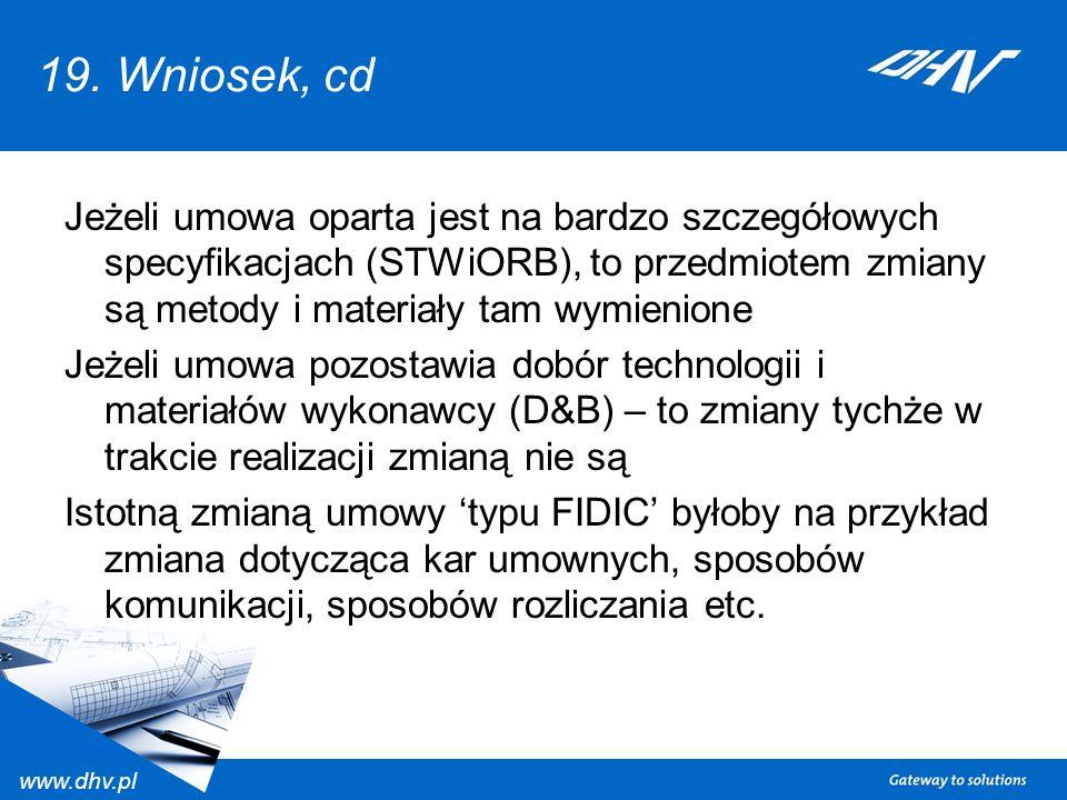 www.dhv.pl 19. Wniosek, cd Jeżeli umowa oparta jest na bardzo szczegółowych specyfikacjach (STWiORB), to przedmiotem zmiany są metody i materiały tam