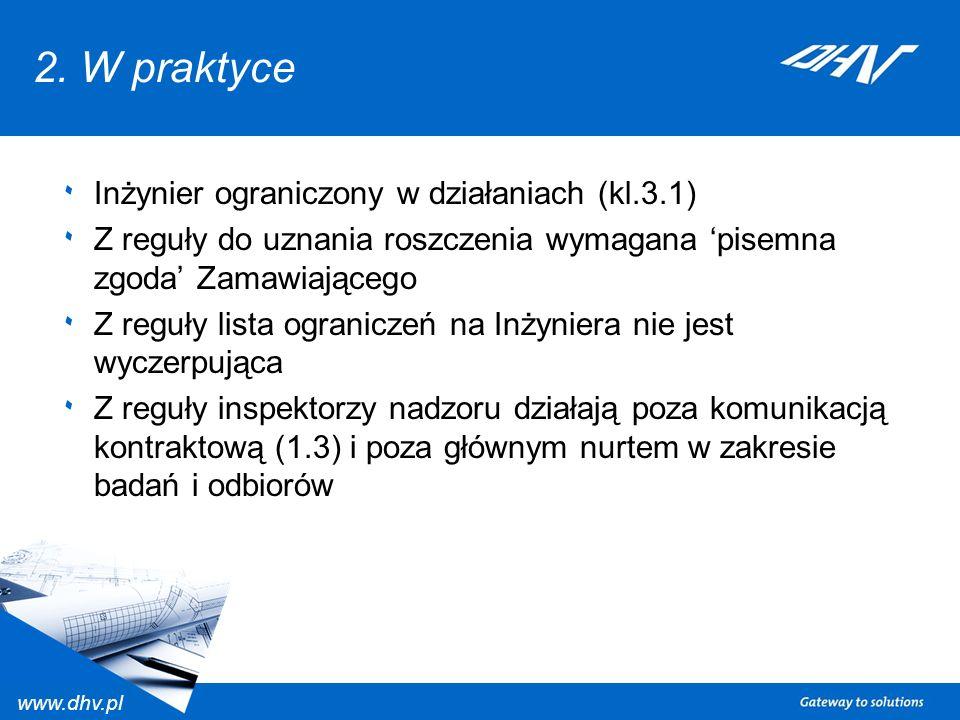 www.dhv.pl 2. W praktyce ٠ Inżynier ograniczony w działaniach (kl.3.1) ٠ Z reguły do uznania roszczenia wymagana pisemna zgoda Zamawiającego ٠ Z reguł