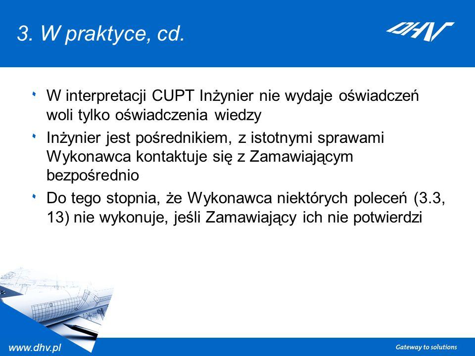 www.dhv.pl 3. W praktyce, cd. ٠ W interpretacji CUPT Inżynier nie wydaje oświadczeń woli tylko oświadczenia wiedzy ٠ Inżynier jest pośrednikiem, z ist