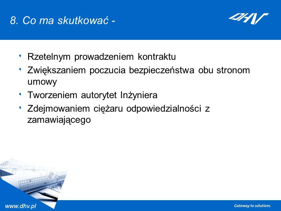 www.dhv.pl 8. Co ma skutkować - ٠ Rzetelnym prowadzeniem kontraktu ٠ Zwiększaniem poczucia bezpieczeństwa obu stronom umowy ٠ Tworzeniem autorytet Inż