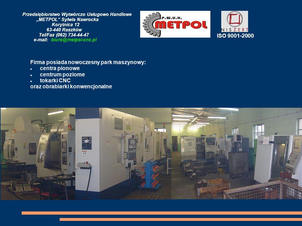Przedsiębiorstwo Wytwórczo Usługowo Handlowe METPOL Sylwia Nawrocka Korytnica 12 63-440 Raszków Tel/Fax (062) 734-44-47 e-mail: biuro@metpol-cnc.pl Oferujemy usługi obróbki skrawaniem: obróbka CNC toczenie frezowanie dłutowanie wiercenie obróbka tworzyw sztucznych i metali kolorowych, wykonujemy formy odlewnicze na zamówienie.