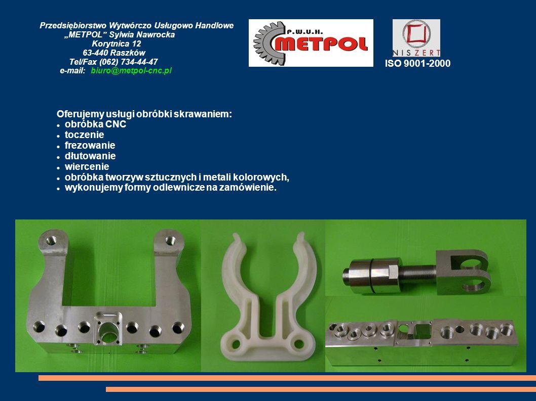 Przedsiębiorstwo Wytwórczo Usługowo Handlowe METPOL Sylwia Nawrocka Korytnica 12 63-440 Raszków Tel/Fax (062) 734-44-47 e-mail: biuro@metpol-cnc.pl Of