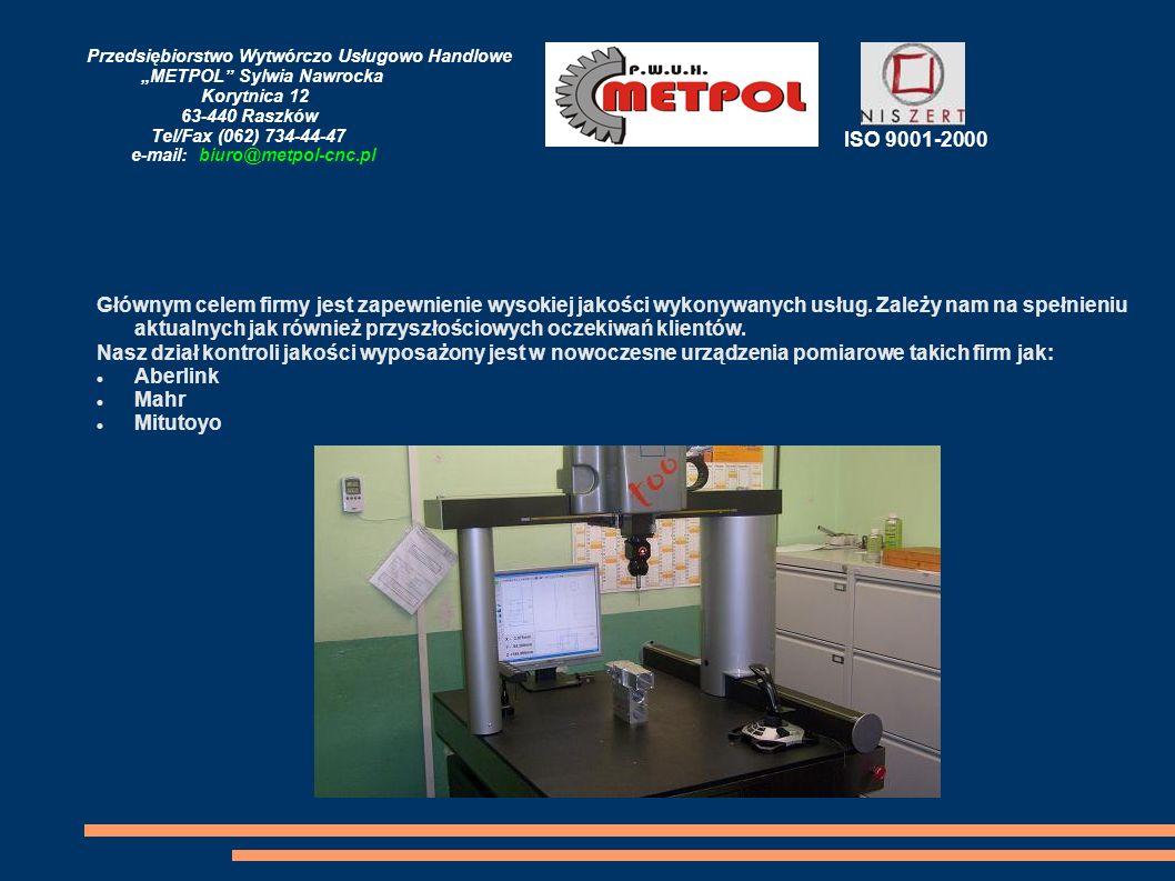 Przedsiębiorstwo Wytwórczo Usługowo Handlowe METPOL Sylwia Nawrocka Korytnica 12 63-440 Raszków Tel/Fax (062) 734-44-47 e-mail: biuro@metpol-cnc.pl Gł