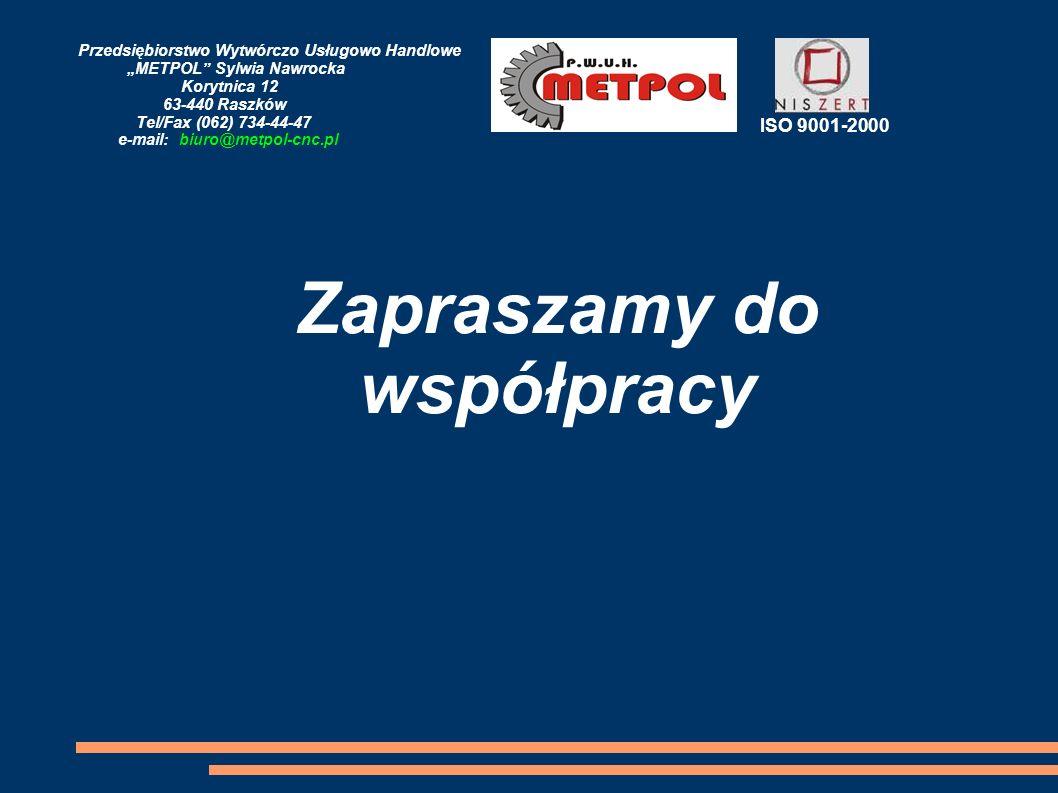 Przedsiębiorstwo Wytwórczo Usługowo Handlowe METPOL Sylwia Nawrocka Korytnica 12 63-440 Raszków Tel/Fax (062) 734-44-47 e-mail: biuro@metpol-cnc.pl IS