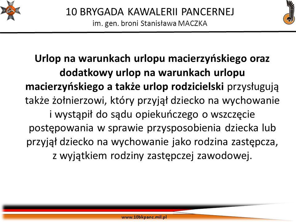 ZASTRZEŻONE Egz. pojedynczy www.10bkpanc.mil.pl 10 BRYGADA KAWALERII PANCERNEJ im. gen. broni Stanisława MACZKA Urlop na warunkach urlopu macierzyński