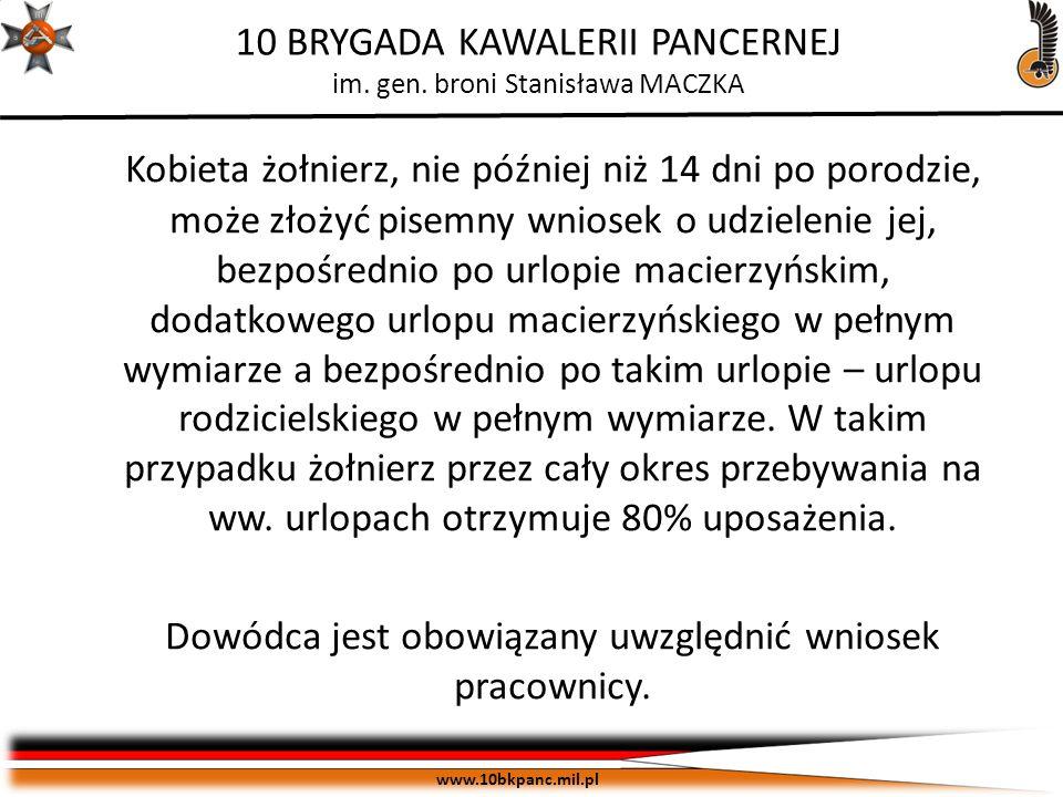 ZASTRZEŻONE Egz. pojedynczy www.10bkpanc.mil.pl 10 BRYGADA KAWALERII PANCERNEJ im. gen. broni Stanisława MACZKA Kobieta żołnierz, nie później niż 14 d