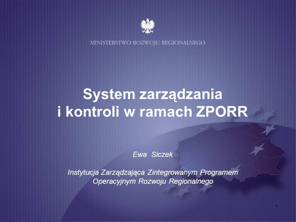 1 System zarządzania i kontroli w ramach ZPORR Ewa Siczek Instytucja Zarządzająca Zintegrowanym Programem Operacyjnym Rozwoju Regionalnego