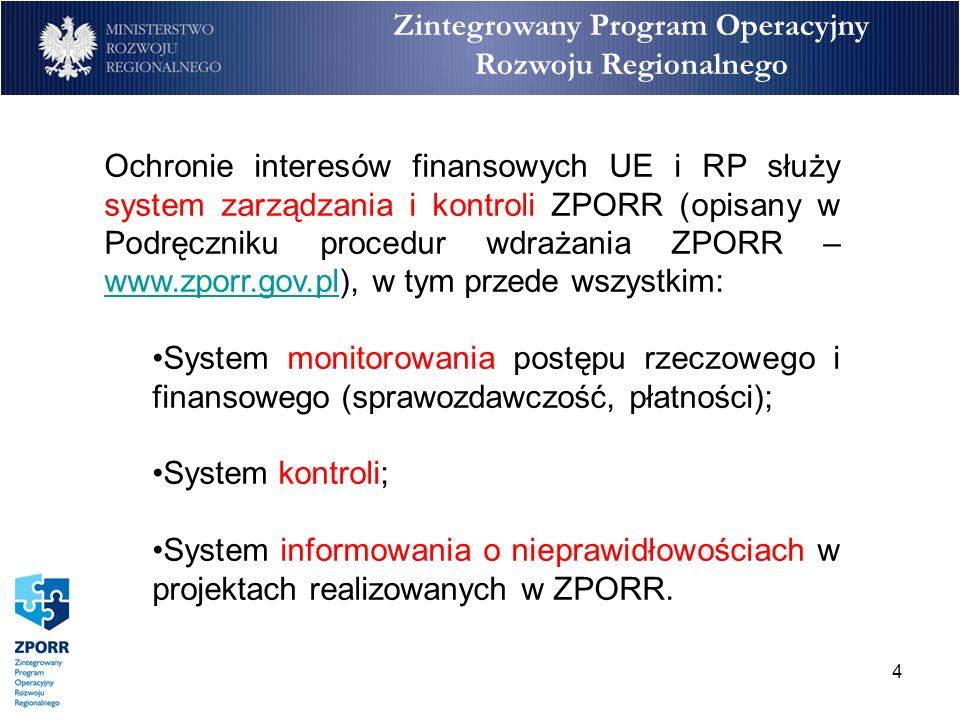 4 Zintegrowany Program Operacyjny Rozwoju Regionalnego Ochronie interesów finansowych UE i RP służy system zarządzania i kontroli ZPORR (opisany w Pod