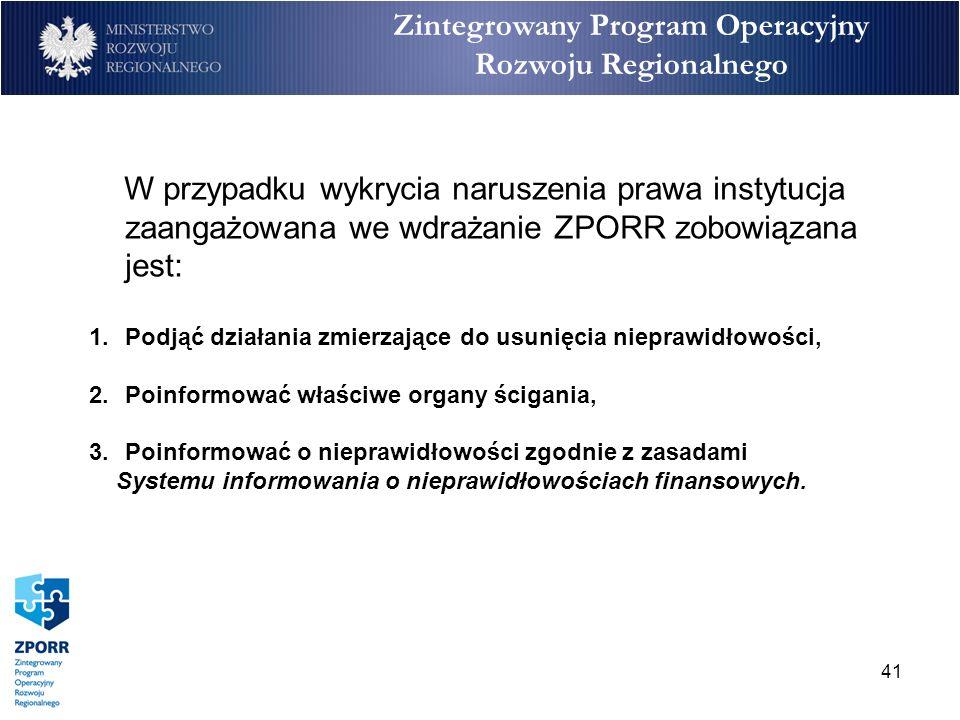 41 Zintegrowany Program Operacyjny Rozwoju Regionalnego W przypadku wykrycia naruszenia prawa instytucja zaangażowana we wdrażanie ZPORR zobowiązana j