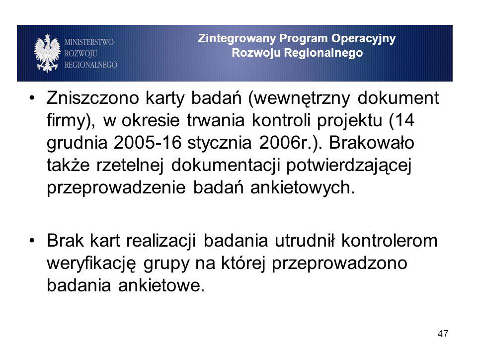 47 Zniszczono karty badań (wewnętrzny dokument firmy), w okresie trwania kontroli projektu (14 grudnia 2005-16 stycznia 2006r.). Brakowało także rzete