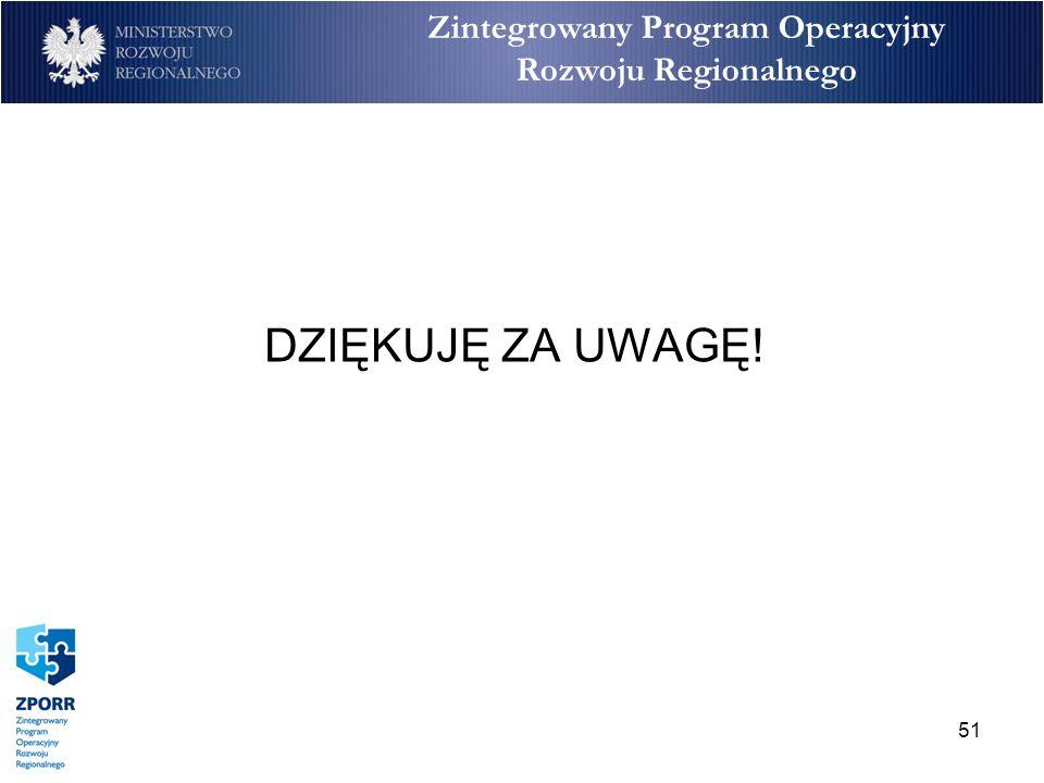 51 Zintegrowany Program Operacyjny Rozwoju Regionalnego DZIĘKUJĘ ZA UWAGĘ!