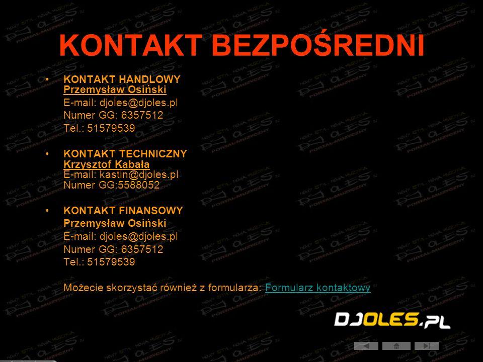 KONTAKT BEZPOŚREDNI KONTAKT HANDLOWY Przemysław Osiński E-mail: djoles@djoles.pl Numer GG: 6357512 Tel.: 51579539 KONTAKT TECHNICZNY Krzysztof Kabała