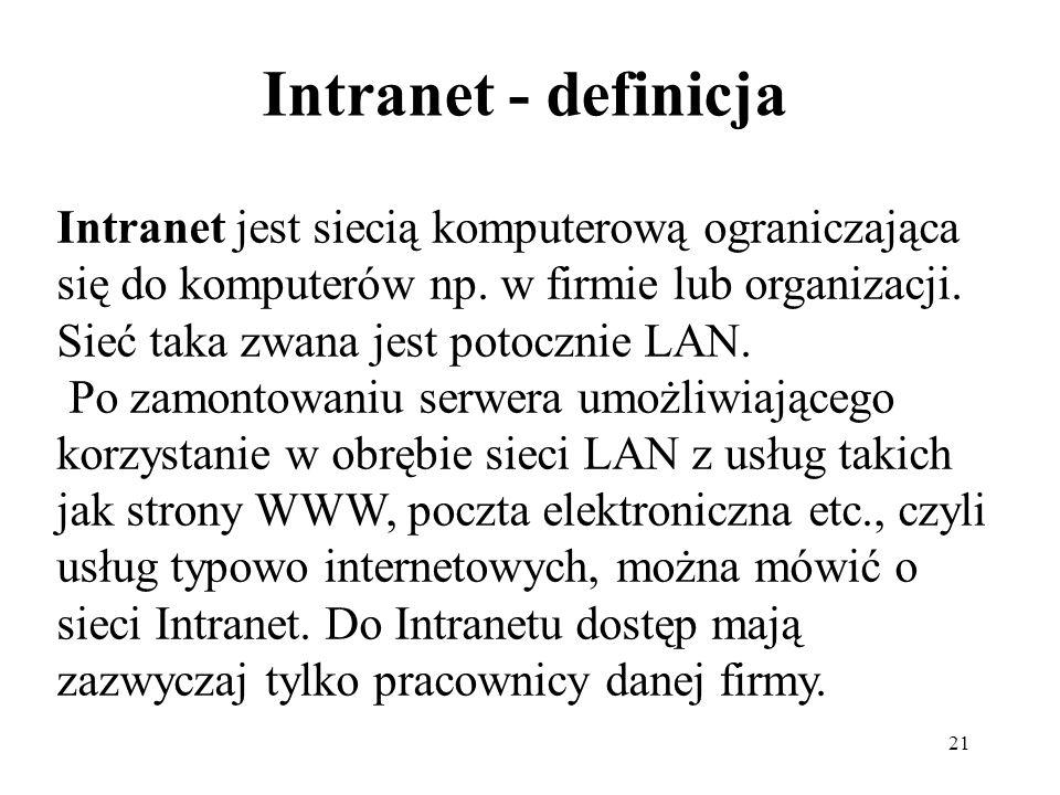 Intranet to rozwiązanie o funkcjach sieci Internet ale realizowane w obrębie sieci lokalnej (kampusowej), czyli obejmujące swym zasięgiem wydzielony o