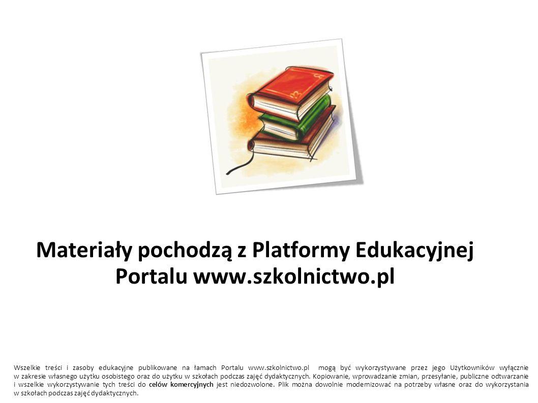 Materiały pochodzą z Platformy Edukacyjnej Portalu www.szkolnictwo.pl Wszelkie treści i zasoby edukacyjne publikowane na łamach Portalu www.szkolnictw
