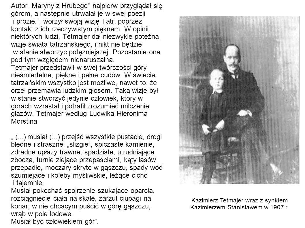 Autor Maryny z Hrubego najpierw przyglądał się górom, a następnie utrwalał je w swej poezji i prozie. Tworzył swoją wizję Tatr, poprzez kontakt z ich