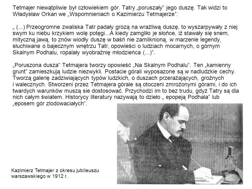 Tetmajer niewątpliwie był człowiekiem gór. Tatry poruszały jego duszę. Tak widzi to Władysław Orkan we Wspomnieniach o Kazimierzu Tetmajerze: (...) Pr