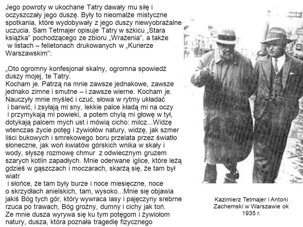 Jego powroty w ukochane Tatry dawały mu siłę i oczyszczały jego duszę. Były to nieomalże mistyczne spotkania, które wydobywały z jego duszy niewyobraż