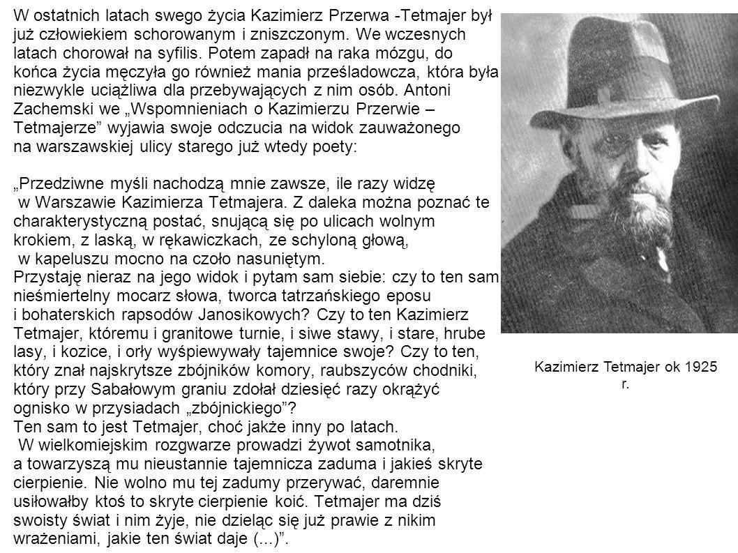 W ostatnich latach swego życia Kazimierz Przerwa -Tetmajer był już człowiekiem schorowanym i zniszczonym. We wczesnych latach chorował na syfilis. Pot