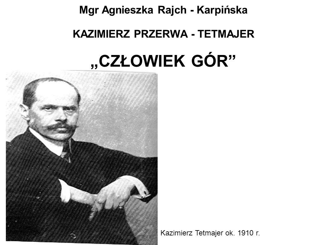 Mgr Agnieszka Rajch - Karpińska KAZIMIERZ PRZERWA - TETMAJER CZŁOWIEK GÓR Kazimierz Tetmajer ok. 1910 r.