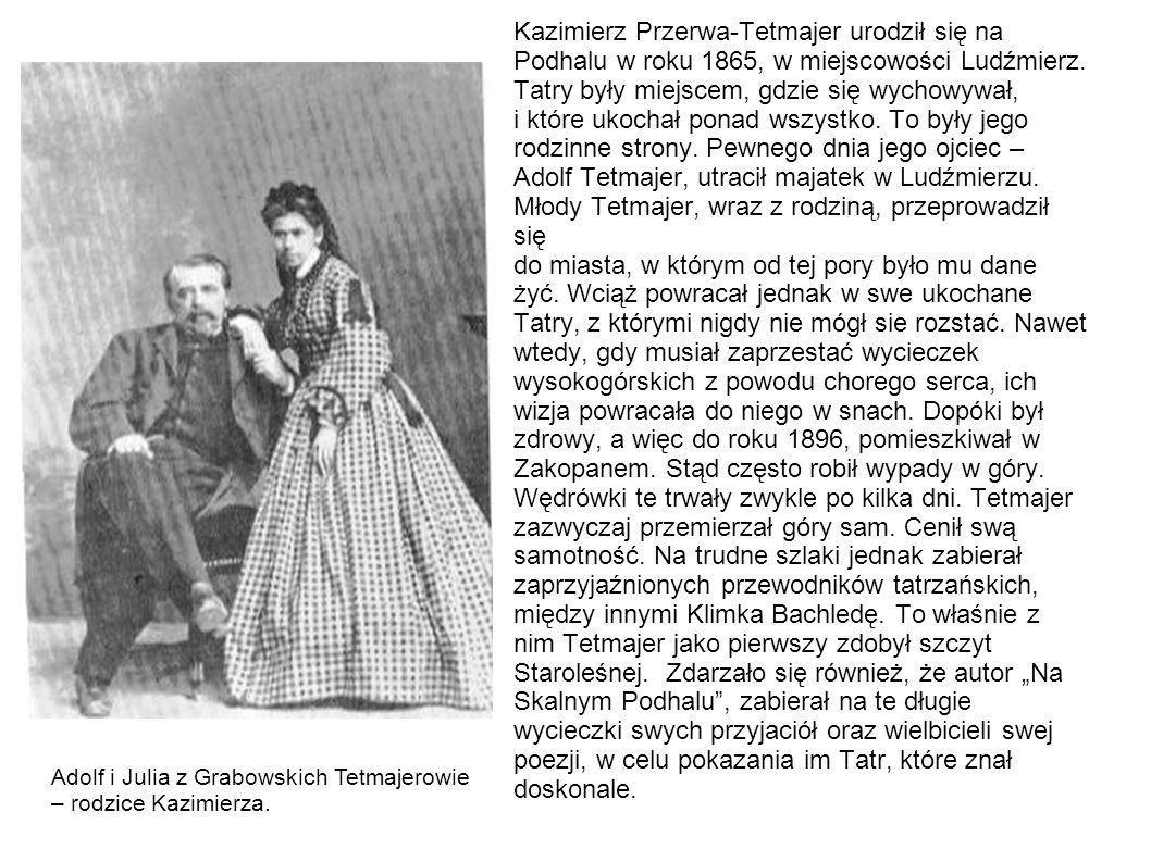 Kazimierz Przerwa-Tetmajer urodził się na Podhalu w roku 1865, w miejscowości Ludźmierz. Tatry były miejscem, gdzie się wychowywał, i które ukochał po