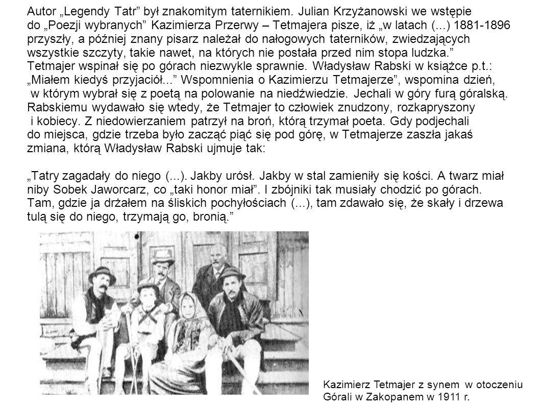 Autor Legendy Tatr był znakomitym taternikiem. Julian Krzyżanowski we wstępie do Poezji wybranych Kazimierza Przerwy – Tetmajera pisze, iż w latach (.