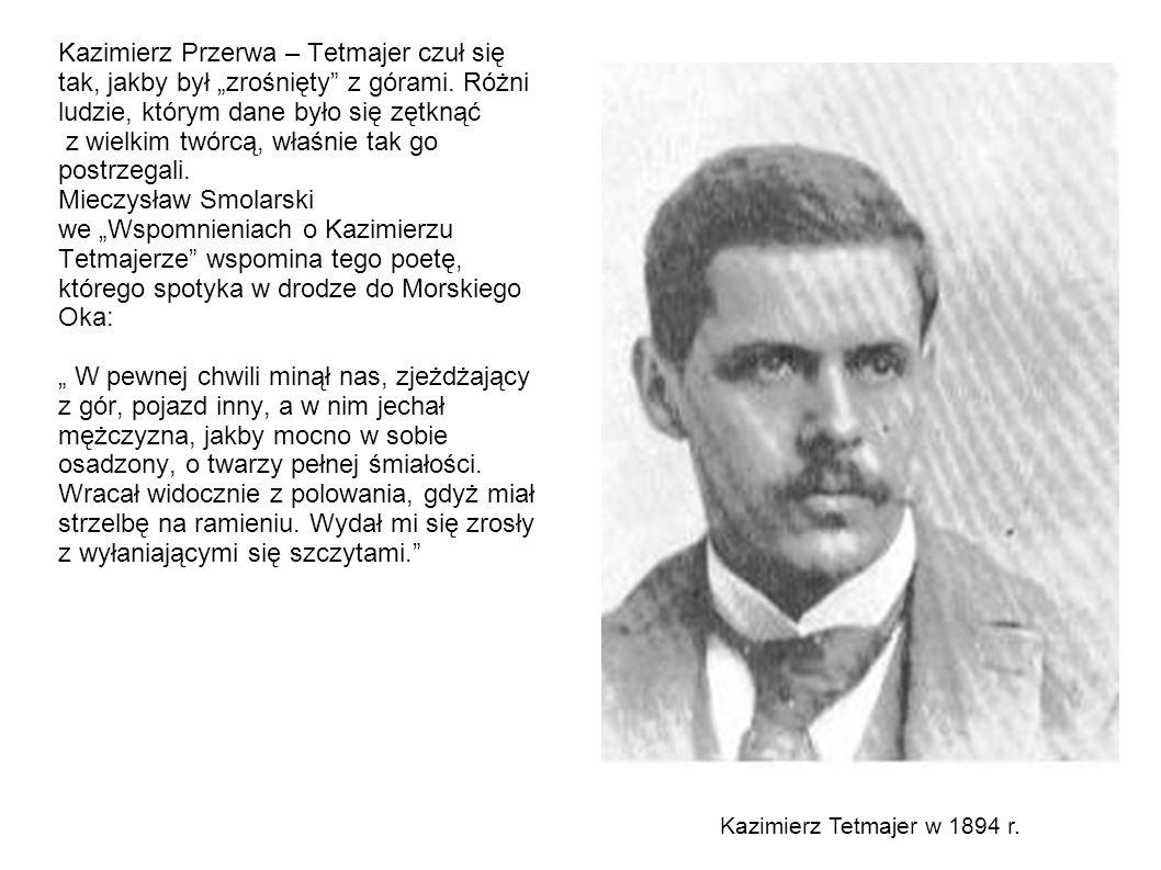 Kazimierz Przerwa – Tetmajer czuł się tak, jakby był zrośnięty z górami. Różni ludzie, którym dane było się zętknąć z wielkim twórcą, właśnie tak go p