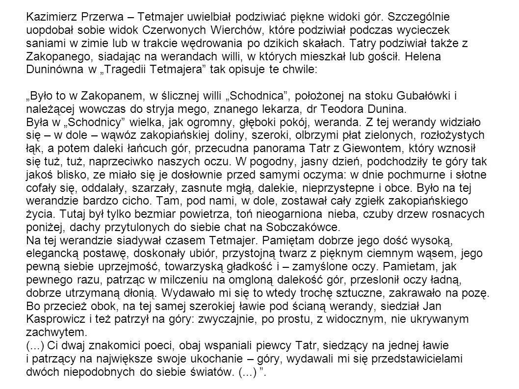 Kazimierz Przerwa – Tetmajer uwielbiał podziwiać piękne widoki gór. Szczególnie uopdobał sobie widok Czerwonych Wierchów, które podziwiał podczas wyci