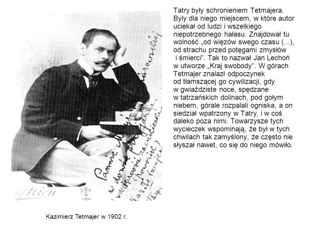 Tatry były schronieniem Tetmajera. Byly dla niego miejscem, w które autor uciekał od ludzi i wszelkiego niepotrzebnego hałasu. Znajdował tu wolność od