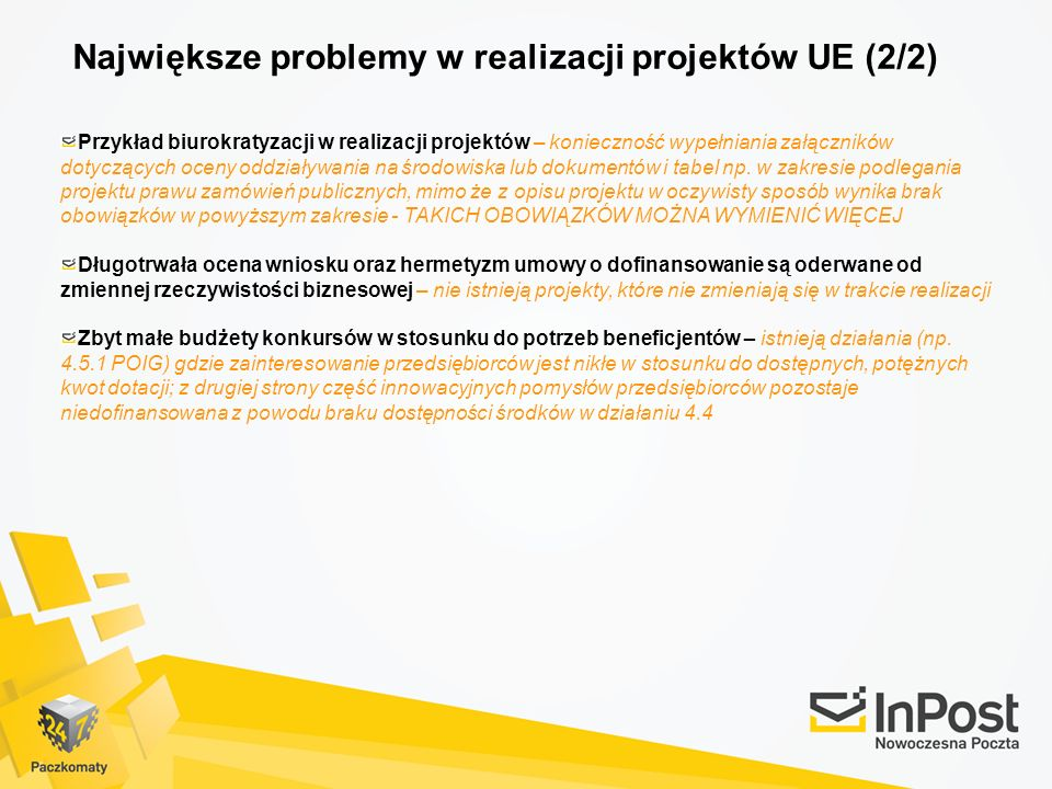 Największe problemy w realizacji projektów UE (2/2) Przykład biurokratyzacji w realizacji projektów – konieczność wypełniania załączników dotyczących oceny oddziaływania na środowiska lub dokumentów i tabel np.