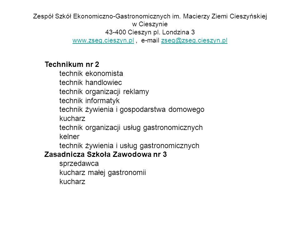 Zespół Szkół Ekonomiczno-Gastronomicznych im. Macierzy Ziemi Cieszyńskiej w Cieszynie 43-400 Cieszyn pl. Londzina 3 www.zseg.cieszyn.pl, e-mail zseg@z