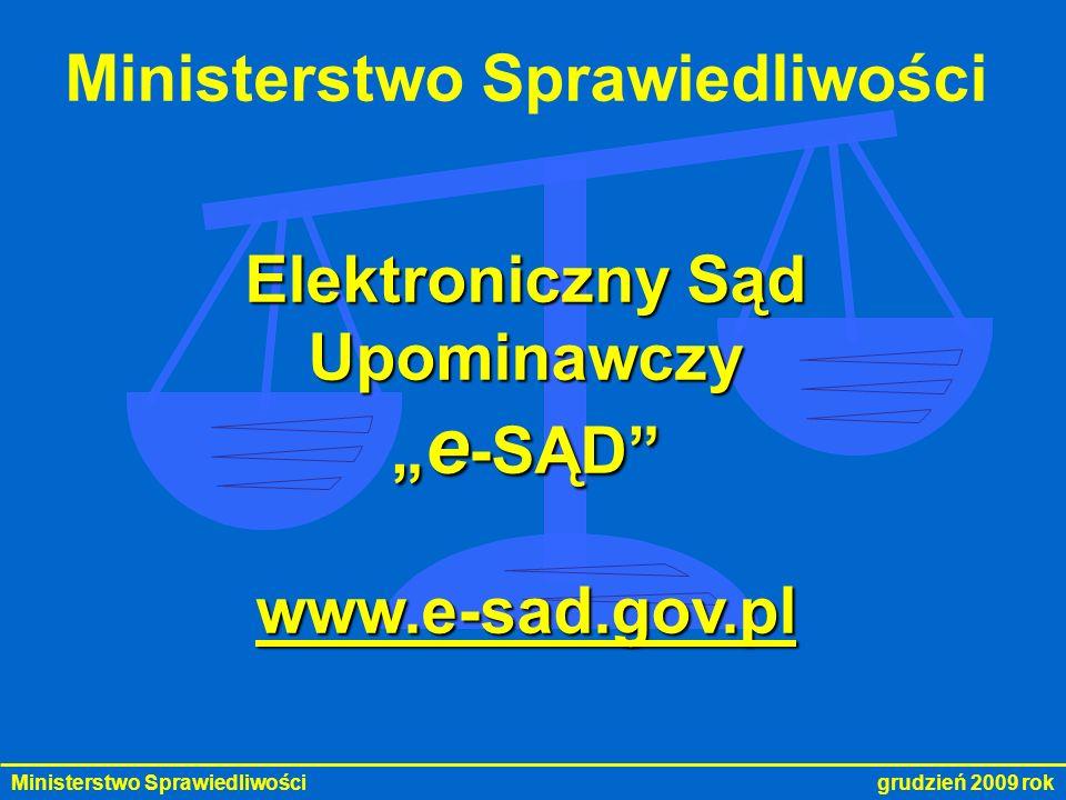 Ministerstwo Sprawiedliwości grudzień 2009 rok Ministerstwo Sprawiedliwości Elektroniczny Sąd Upominawczy e -SĄD e -SĄDwww.e-sad.gov.pl