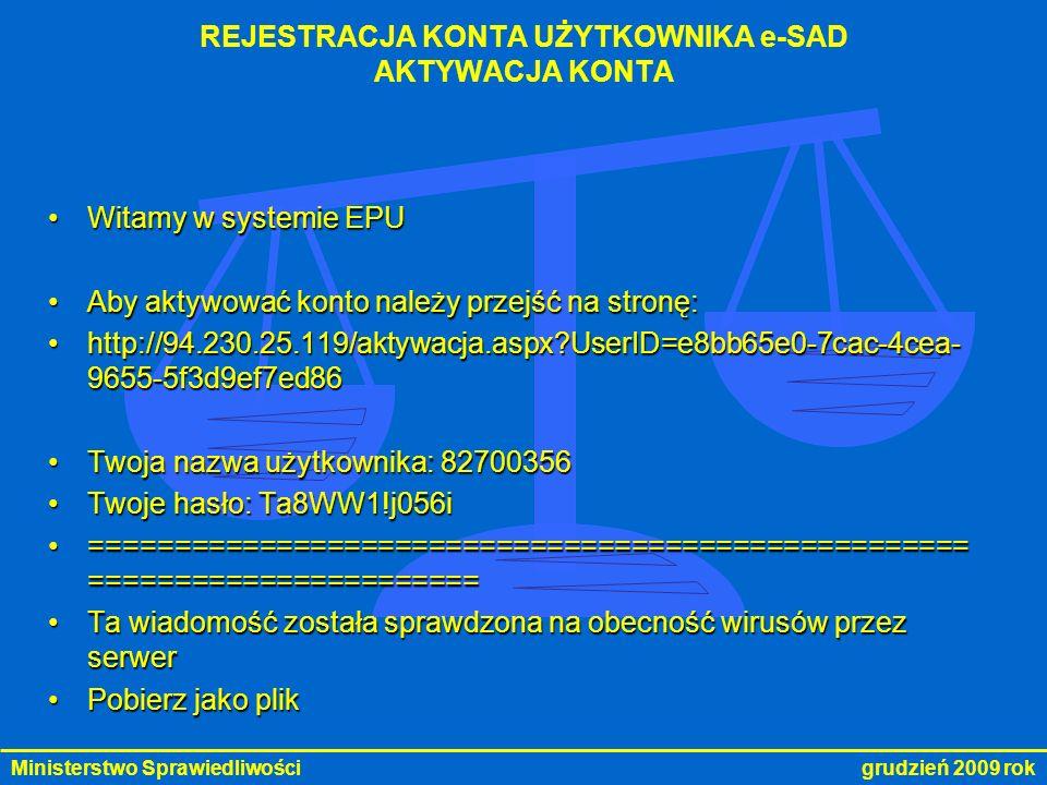 Ministerstwo Sprawiedliwości grudzień 2009 rok Witamy w systemie EPUWitamy w systemie EPU Aby aktywować konto należy przejść na stronę:Aby aktywować k