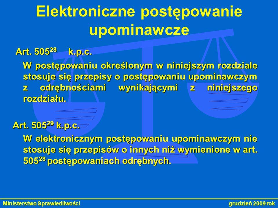Ministerstwo Sprawiedliwości grudzień 2009 rok Elektroniczne postępowanie upominawcze Art. 505 28 k.p.c. Art. 505 28 k.p.c. W postępowaniu określonym