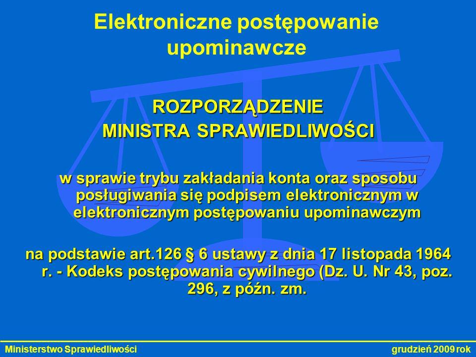 Ministerstwo Sprawiedliwości grudzień 2009 rok Elektroniczne postępowanie upominawcze ROZPORZĄDZENIE MINISTRA SPRAWIEDLIWOŚCI w sprawie trybu zakładan