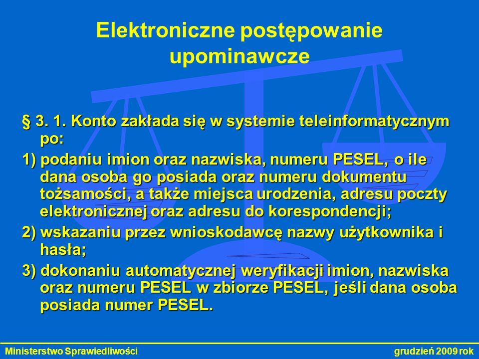 Ministerstwo Sprawiedliwości grudzień 2009 rok Elektroniczne postępowanie upominawcze § 3. 1. Konto zakłada się w systemie teleinformatycznym po: 1) p