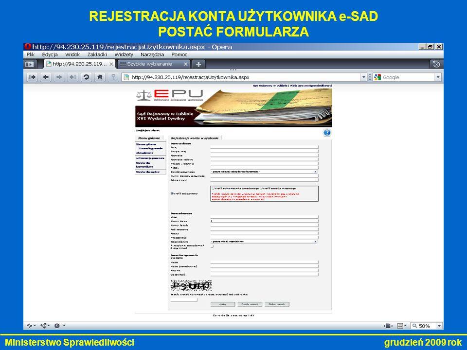 Ministerstwo Sprawiedliwości grudzień 2009 rok REJESTRACJA KONTA UŻYTKOWNIKA e-SAD POSTAĆ FORMULARZA